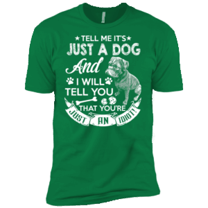 Tell Me It's Just A Dog And I Will Tell You Premium Tee
