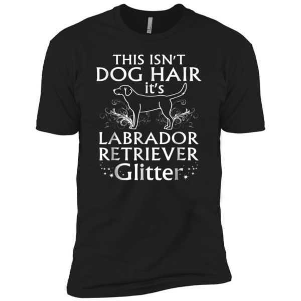 Labrador Retriever This Isn't Dog Hair It's Glitter Premium Tee