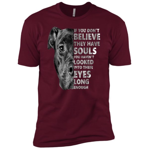 If You Don't Believe They Have Souls You Haven't Looked Into Their Eyes Premium Tee