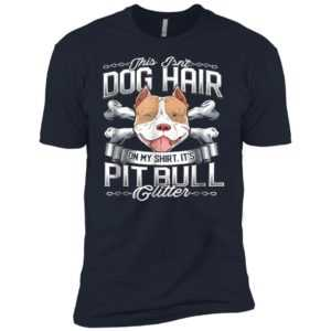 This Isn't Dog Hair on My Shirt It's Pitbull Glitter Premium Tee