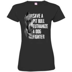 Save A Pitbull Euthanize A Dog Fighter Fitted Tee